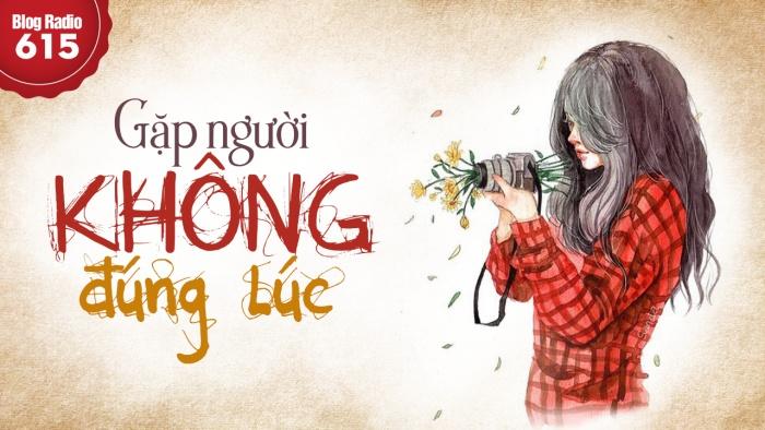 blogradio615_gapnguoikhongdungluc