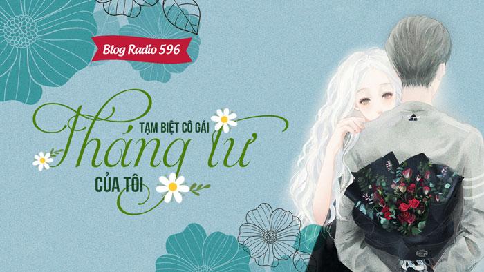 Blog Radio 596: Tạm biệt cô gái tháng tư của tôi