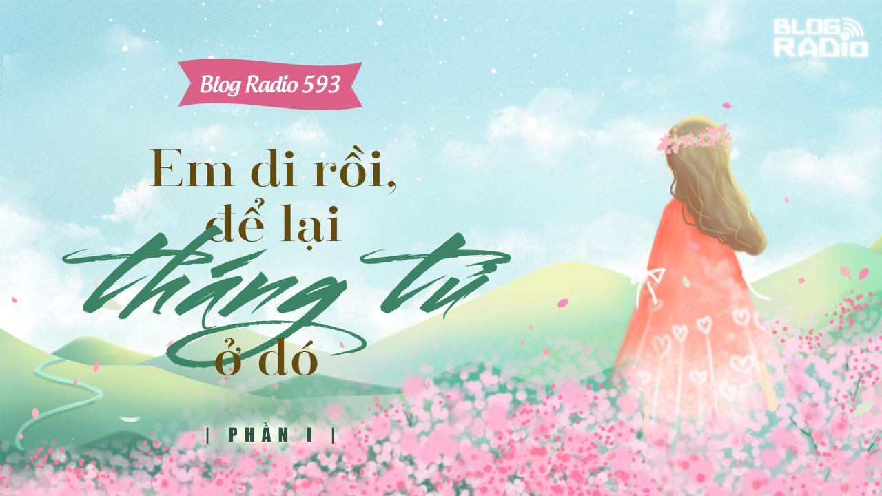 Blog Radio 593: Em đi rồi, để lại tháng tư ở đó