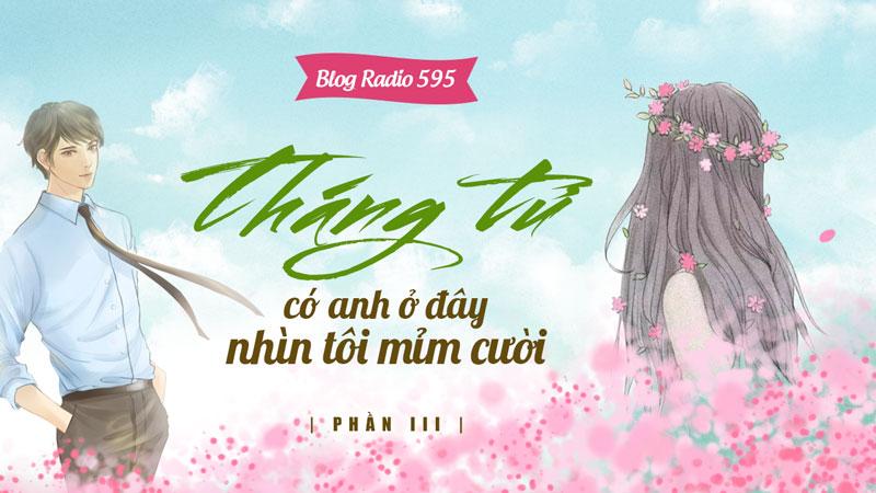 Blog Radio 595: Tháng tư có anh ở đây nhìn tôi mỉm cười
