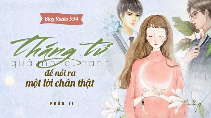 Blog Radio 594: Tháng tư quá mong manh để nói ra một lời chân thật