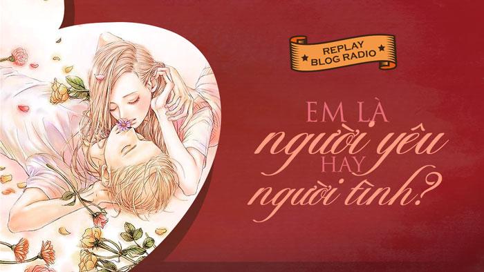 Replay Blog Radio: Em là người yêu hay người tình?