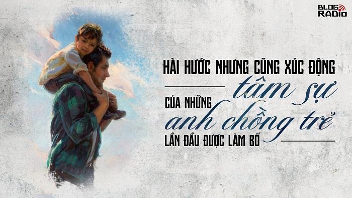 Hài hước nhưng cũng xúc động âm sự của những anh chồng trẻ lần đầu được làm bố