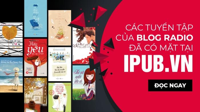 Các tuyển tập của Blog Radio bản ebook đã có mặt tại iPub.vn