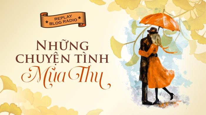 Replay Blog Radio: Những chuyện tình mùa thu