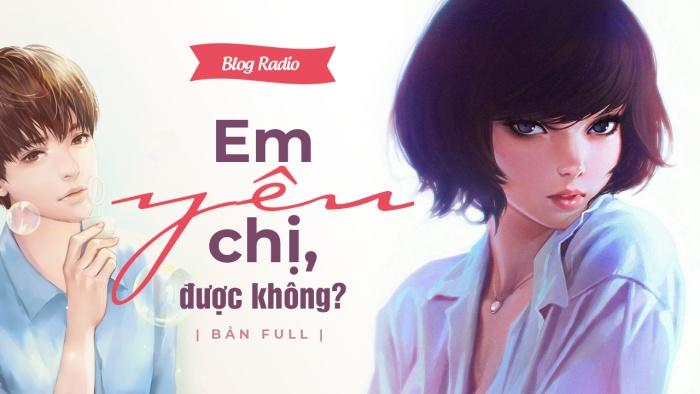 Blog Radio: Em yêu chị, được không? (Bản Full)