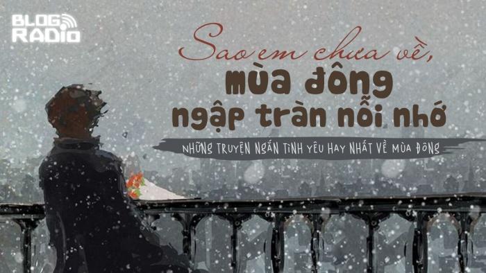 Sao em chưa về, mùa đông ngập tràn nỗi nhớ (Những Blog Radio hay nhất về mùa đông P2)