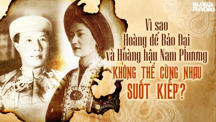 Vì sao Hoàng đế Bảo Đại và Hoàng hậu Nam Phương 'không thể cùng nhau suốt kiếp'?