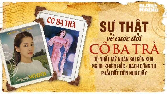 Sự thật về cuộc đời cô Ba Trà – đệ nhất mỹ nhân Sài Gòn xưa, người khiến Hắc – Bạch công tử phải đốt tiền như giấy