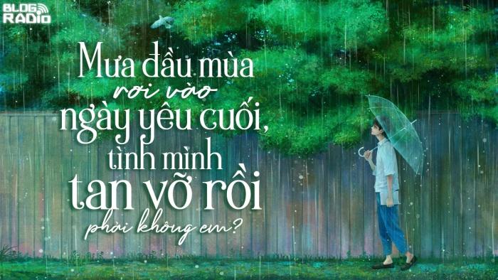 Replay Blog Radio: Mưa đầu mùa rơi vào ngày yêu cuối, tình mình tan vỡ rồi phải không em?
