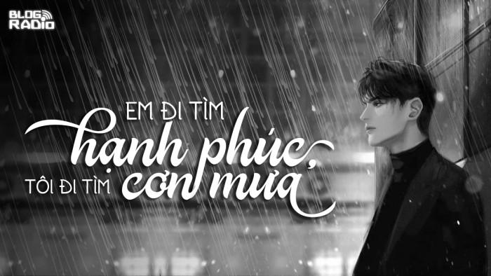 Replay Blog Radio: Em đi tìm hạnh phúc, tôi đi tìm cơn mưa