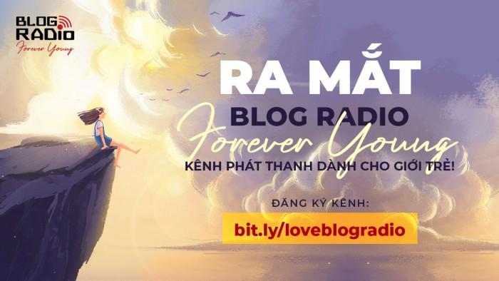 Ra mắt kênh mới Blog Radio Forever Young dành riêng cho giới trẻ