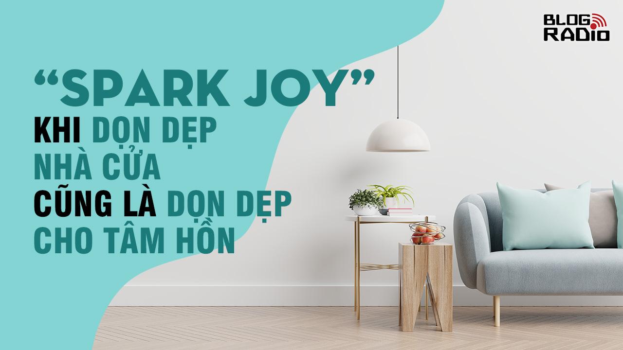 """""""Spark joy"""" – khi dọn dẹp nhà cửa cũng là dọn dẹp cho tâm hồn"""