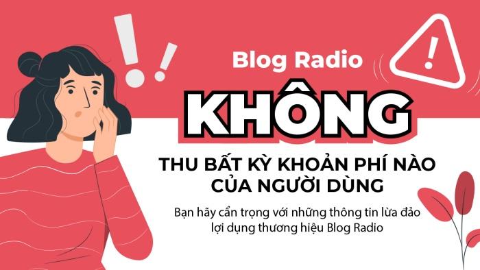 Blog Radio KHÔNG thu bất kỳ khoản phí nào của người dùng